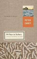30 Days in Sydney : A Wildly Distorted Account - Visiting Professor Peter Carey