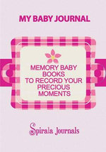 My Baby Journal : Memory Baby Books to Record Your Precious Moments (Girl Version) - Spirala Journals