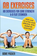 AB Exercises (AB Exercises for Core Strength & a Flat Stomach) - Bowe Packer