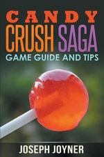 Candy Crush Saga Game Guide and Tips - Joseph Joyner