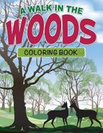 A Walk in the Woods Coloring Book - Speedy Publishing LLC