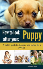 How to look after your Puppy : Pet Care for Children - Isabella Hobby