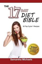 17 Day Diet Bible : The Ultimate Cheat Sheet & 50 Top Cycle 1 Recipes (with Diet Diary & Workout Planner) - Samantha Michaels