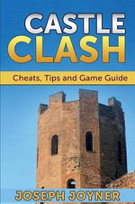 Castle Clash : Cheats, Tips and Game Guide - Joseph Joyner