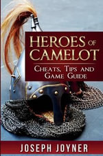 Heroes of Camelot : Cheats, Tips and Game Guide - Joseph Joyner