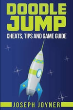 Doodle Jump : Cheats, Tips and Game Guide - Joseph Joyner
