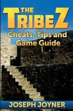 The Tribez : Cheats, Tips and Game Guide - Joseph Joyner