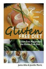 Gluten Free Diet : Gluten Free Recipes for the Gluten Free Diet - Janice Allen