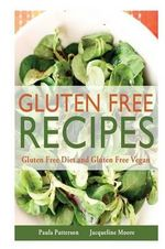 Gluten Free Recipes : Gluten Free Diet and Gluten Free Vegan - Paula Patterson
