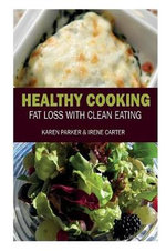 Healthy Cooking : Fat Loss with Clean Eating - Professor Karen Parker