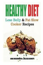 Healthy Diet : Lose Belly Fat and Slow Cooker Recipes - Anna Washington