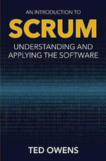 An Introduction to Scrum : Understanding and Applying the Software - Ted Owens