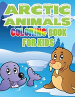 Arctic Animals : Coloring Book for Kids - Speedy Publishing LLC