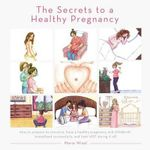 The Secrets to a Healthy Pregnancy - Maria Wizel