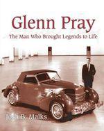 Glenn Pray : The Man Who Brought Legends to Life - John B Malks