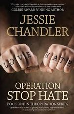 Operation Stop Hate : Book One in the Operation Series - Jessie Chandler
