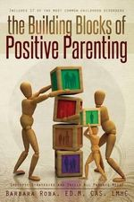 The Building Blocks of Positive Parenting - Barbara Ed M Roba, Cas