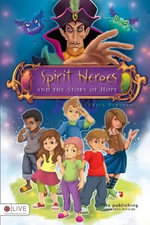 Spirit Heroes and the Story of Hope - Erica Bertram