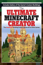 The Ultimate Minecraft Creator : The Unofficial Building Guide to Minecraft & Other Games - Triumph Books