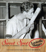 Sweet Spot : 125 Years of Baseball and the Louisville Slugger - David Magee