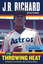 Still Throwing Heat : Strikeouts, the Streets, and a Second Chance - J. R. Richard