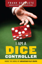 I Am a Dice Controller : Inside the World of Advantage-Play Craps! - Frank Scoblete
