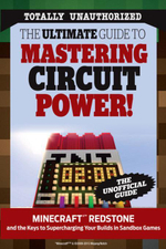 The Ultimate Guide to Mastering Circuit Power! : Minecraft® Redstone and the Keys to Supercharging Your Builds in Sandbox Games - Triumph Books
