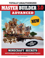 Master Builder 3.0 Advanced : Minecraft® Secrets and Strategies from the Game's Greatest Players - Triumph Books