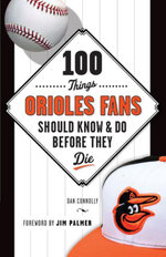 100 Things Orioles Fans Should Know & Do Before They Die - Dan Connolly