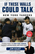 If These Walls Could Talk : New York Yankees: Stories from the New York Yankees Dugout, Locker Room, and Press Box - Jim Kaat