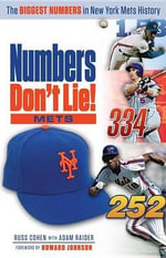Numbers Don't Lie : Mets: The Biggest Numbers in Mets History - Russ Cohen
