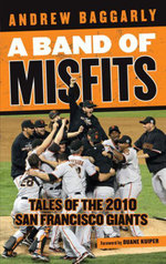 A Band of Misfits : Tales of the 2010 San Francisco Giants - Andrew Baggarly