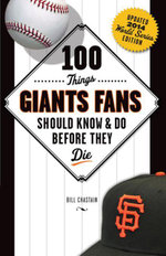 100 Things Giants Fans Should Know & Do Before They Die - Bill Chastain