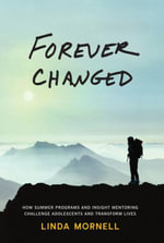 Forever Changed : How Summer Programs and Insight Mentoring Challenge Adolescents and Transform Lives - Linda Mornell