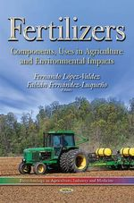 Fertilizers : Components, Uses in Agriculture and Environmental Impacts