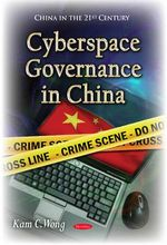 Cyberspace Governance in China - Kam C. Wong
