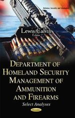 Department of Homeland Security Management of Ammunition and Firearms : Select Analyses