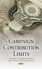 Campaign Contribution Limits : The Mccutcheon Decision and its Issues and Implications