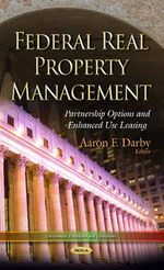 Federal Real Property Management : Partnership Options and Enhanced Use Leasing