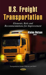 U.S. Freight Transportation : Elements, Role and Recommendations for Improvement