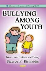 Bullying Among Youth : Issues, Interventions and Theory - Stavros P. Kiriakidis
