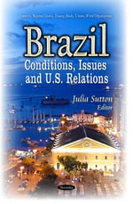 Brazil : Conditions, Issues and U.S. Relations
