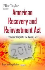 American Recovery and Reinvestment Act : Economic Impact Five Years Later