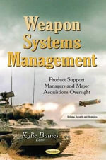 Weapon Systems Management : Product Support Managers and Major Acquistions Oversight