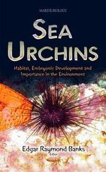 Sea Urchins : Habitat, Embryonic Development and Importance in the Environment