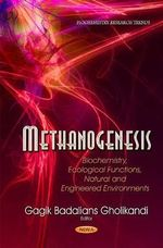 Methanogenesis : Biochemistry, Ecological Functions, Natural and Engineered Environments - Gagik Badalians Gholikandi