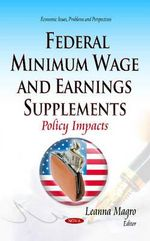 Federal Minimum Wage and Earnings Supplements : Policy Impacts