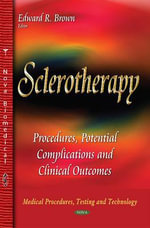 Sclerotherapy : Procedures, Potential Complications and Clinical Outcomes