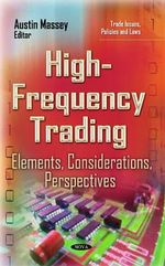 High-Frequency Trading : Elements, Considerations, Perspectives