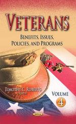 Veterans: Volume 4 : Benefits, Issues, Policies & Programs